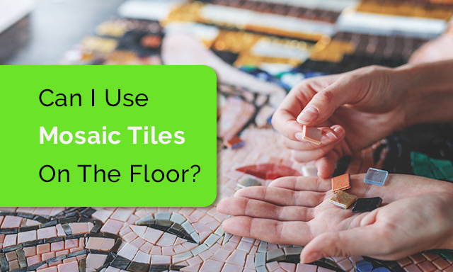 Can I Use Mosaic Tiles on the Floor?