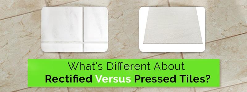 Rectified Versus Pressed Tiles